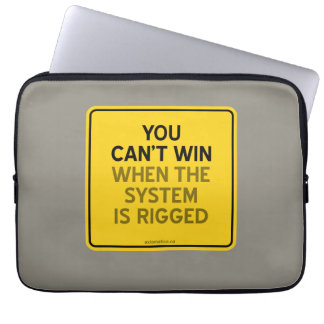 YOU CAN'T WIN (WHEN THE SYSTEM IS RIGGED) LAPTOP SLEEVE