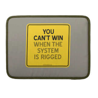 YOU CAN'T WIN (WHEN THE SYSTEM IS RIGGED) MacBook PRO SLEEVE