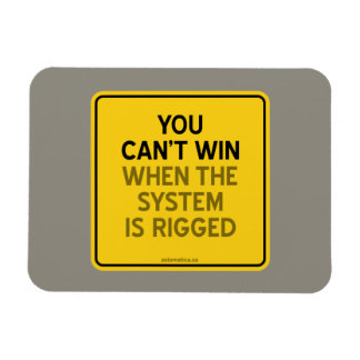 YOU CAN'T WIN (WHEN THE SYSTEM IS RIGGED) MAGNET