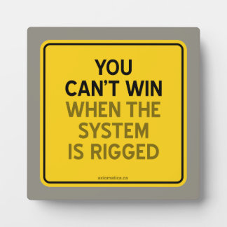 YOU CAN'T WIN (WHEN THE SYSTEM IS RIGGED) PLAQUE