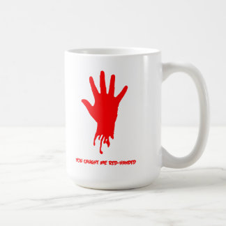 You Caught Me Red Handed! Coffee Mug