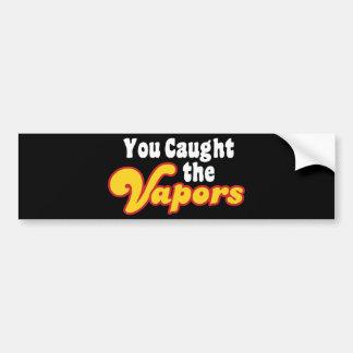 You Caught the Vapors Car Bumper Sticker