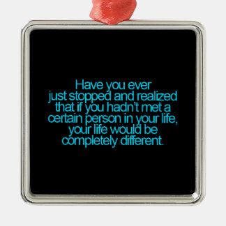 YOU CHANGED MY LIFE TRUISMS QUOTES SAYINGS EXPRESS Silver-Colored SQUARE ORNAMENT