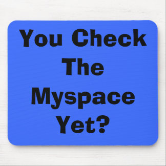 You Check The Myspace Yet? Mouse Mat