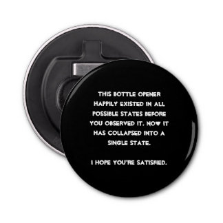 You collapsed it! Quantum Physics Humor Bottle Opener