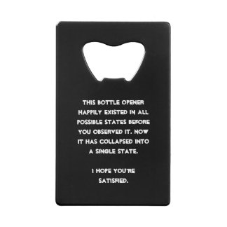 You collapsed it! Quantum Physics Humor Credit Card Bottle Opener