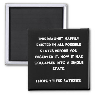 You collapsed it! Quantum Physics Humor Magnet