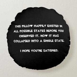 You collapsed it! Quantum Physics Humor Round Pillow