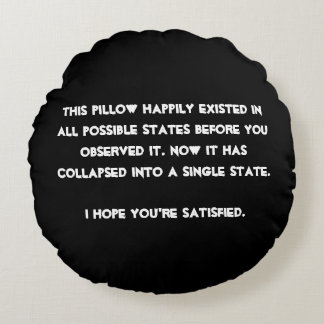 You collapsed it! Quantum Physics Humor Round Pillow