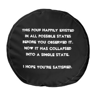 You collapsed it! Quantum Physics Humor Round Pouf