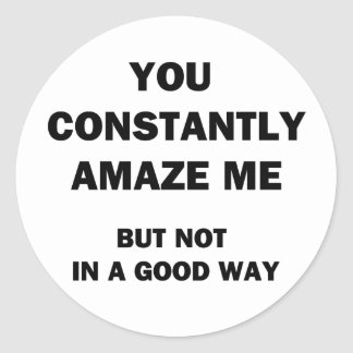 You Constantly Amaze Me Classic Round Sticker