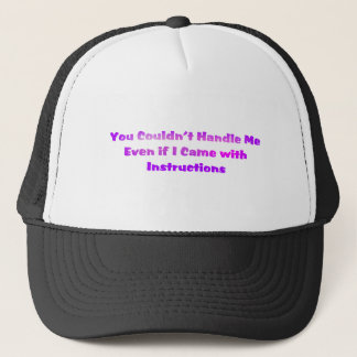 You Couldn't Handle Me Trucker Hat