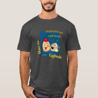 You crack me up - funny eggheads cartoon gifts T-Shirt