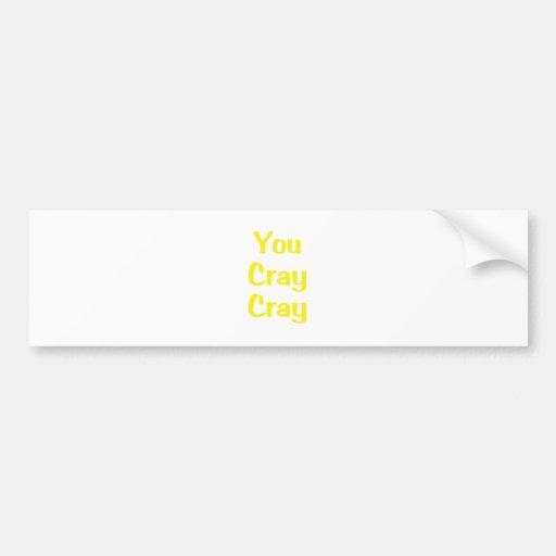 You Cray Cray Bumper Sticker