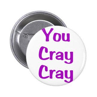 You Cray Cray 2 Inch Round Button