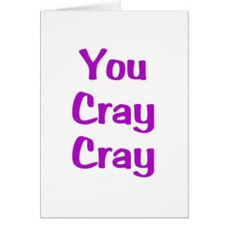 You Cray Cray Greeting Card