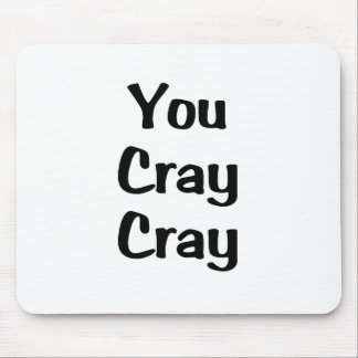 You Cray Cray Mouse Pad