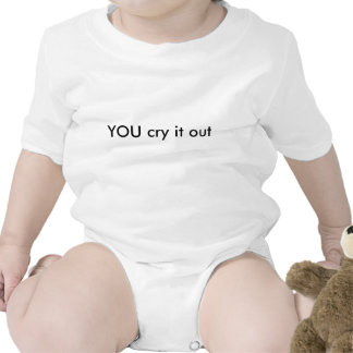YOU cry it out Funny Baby Tee Shirt
