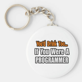 You d Drink Too Programmer Key Chain