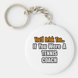 You d Drink Too Tennis Coach Keychains