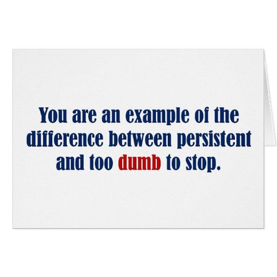 You decide persistent or just plain dumb card