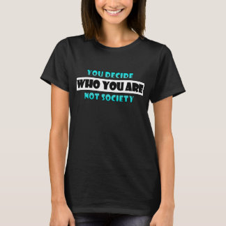 You Decide Who You Are T-Shirt