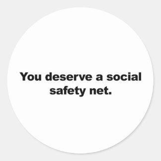 You deserve a social safety net classic round sticker