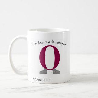 You Deserve A Standing O Coffee Mug