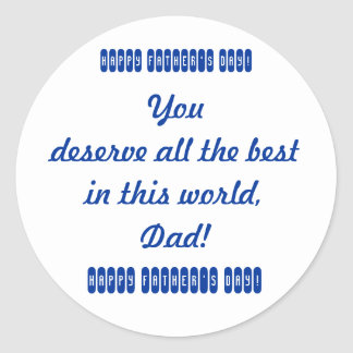 You deserve all the best in this world, Dad. Happy Classic Round Sticker