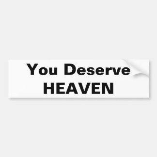 You Deserve Heaven Bumper Sticker