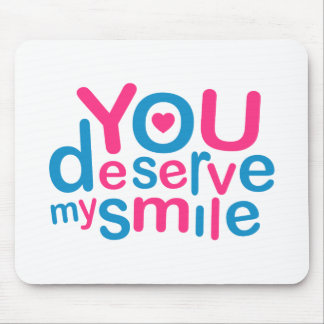 You Deserve My Smile Typographic Design Love Quote Mouse Pad