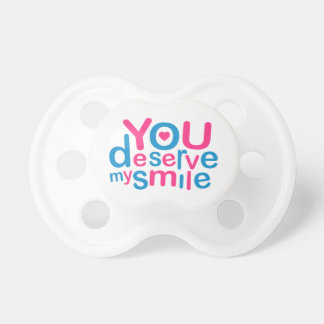 You Deserve My Smile Typographic Design Love Quote Pacifier