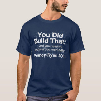 You Did Build That, Romney/Ryan Anti-Obama T-Shirt