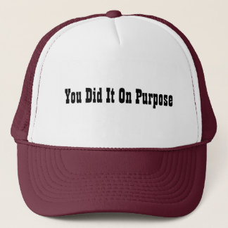You Did It On Purpose Trucker Hat