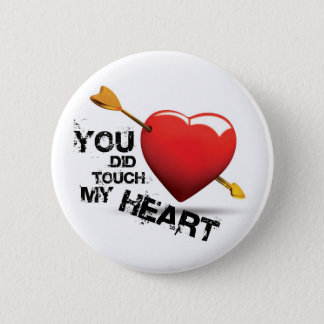 You did touch my Heart Pinback Button