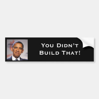 You Didn't Build That! Car Bumper Sticker