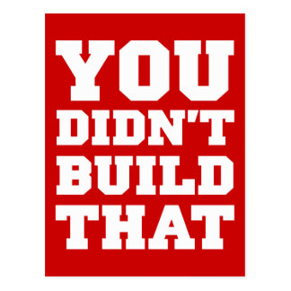 You Didn t Build That - Election 2012 Postcards
