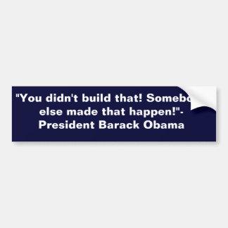 You didn t build that Obama bumper sticker