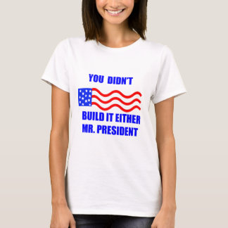 you didnt build it T-Shirt