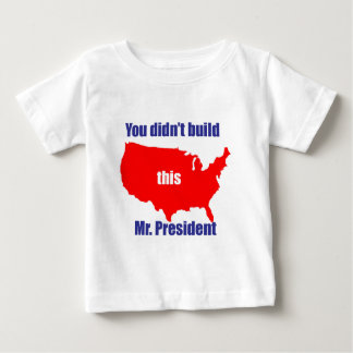 You didn't build that baby T-Shirt
