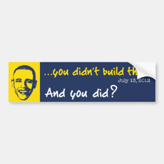 You Didn't Build That Business Bumper Stickers