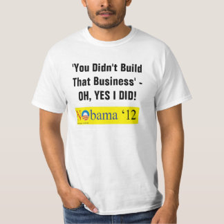 'You Didn't Build That Business' - Oh Yes I Did!' T-Shirt