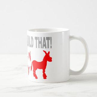 YOU DIDN'T BUILD THAT COFFEE MUG