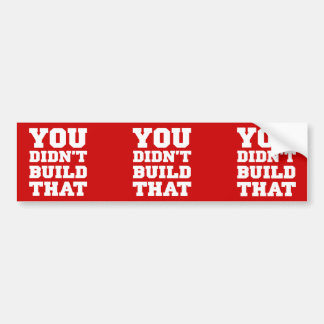You Didn't Build That - Election 2012 Bumper Sticker