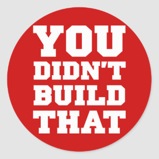 You Didn't Build That - Election 2012 Classic Round Sticker