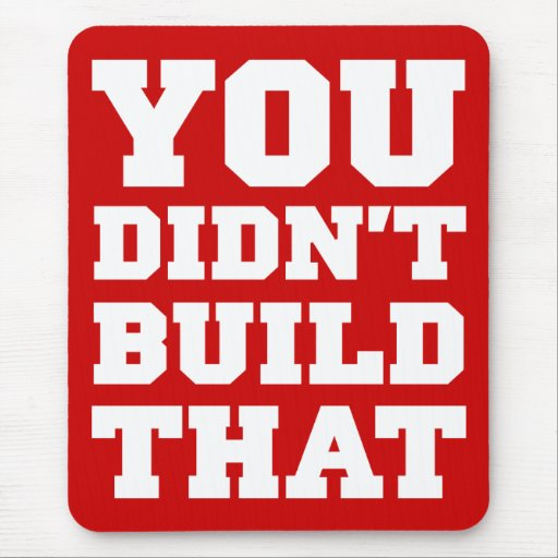 You Didn't Build That - Election 2012 Mousepad