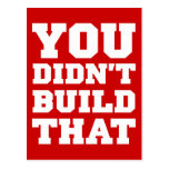 You Didn't Build That - Election 2012 Postcard