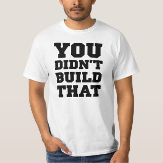 You Didn't Build That - Election 2012 Shirt