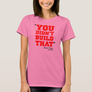 You Didn't Build That - Election 2012 T-Shirt