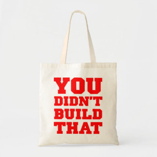 You Didn't Build That - Election 2012 Tote Bag